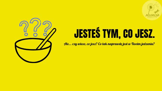 Obrazek wróżniający w żółtym kolorze, z naszkicowaną miską, z której unosi się para w kształcie trzech znaków zapytania i napisem: jesteś tym, co jesz, ale czy wiesz co jesz? co tak naprawdę jest w twoim jedzeniu?